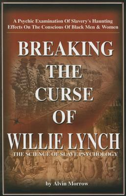 Breaking the Curse of Willie Lynch: The Science of Slave Psychology Cover Image