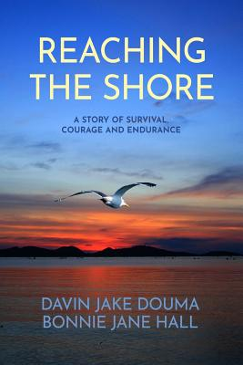 Reaching the Shore: A Story of Survival, Courage, and Endurance Cover Image