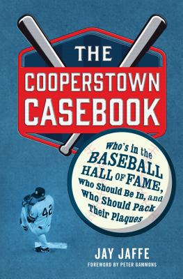 The Cooperstown Casebook: Who's in the Baseball Hall of Fame, Who Should Be In, and Who Should Pack Their Plaques Cover Image
