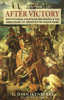 After Victory: Institutions, Strategic Restraint, and the Rebuilding of Order After Major Wars, New Edition - New Edition Cover Image
