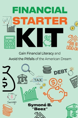 Financial Starter Kit: Gain Financial Literacy and Avoid the Pitfalls of the American Dream Cover Image