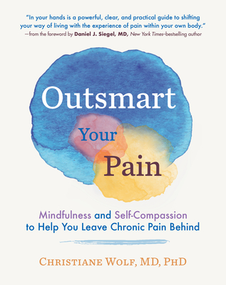 Outsmart Your Pain: Mindfulness and Self-Compassion to Help You Leave Chronic Pain Behind Cover Image