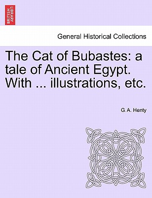 The Cat of Bubastes: A Tale of Ancient Egypt. with ... Illustrations, Etc. Cover Image