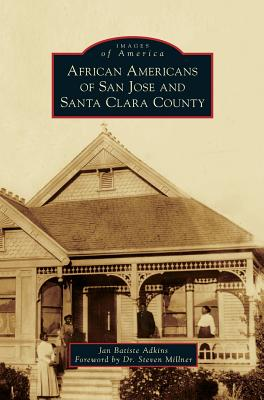 African Americans of San Jose and Santa Clara County (Images of America (Arcadia Publishing)) Cover Image