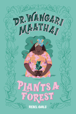 Dr. Wangari Maathai Plants a Forest (A Good Night Stories for Rebel Girls Chapter Book) Cover Image