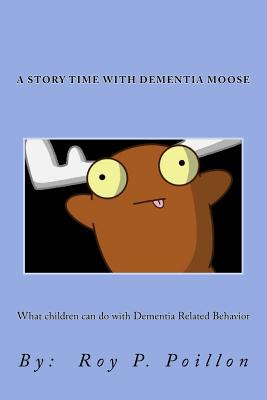 A Story Time with Dementia Moose: What to do with Dementia Related Behavior Cover Image