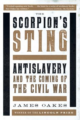 The Scorpion's Sting: Antislavery and the Coming of the Civil War Cover Image