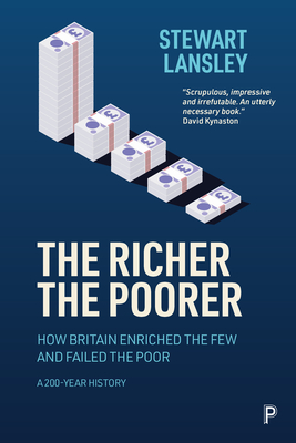 The Richer, the Poorer: How Britain Enriched the Few and Failed the Poor. a 200-Year History Cover Image