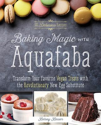 Baking Magic with Aquafaba: Transform Your Favorite Vegan Treats with the Revolutionary New Egg Substitute Cover Image
