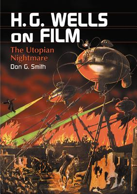 H.G. Wells on Film: The Utopian Nightmare Cover Image