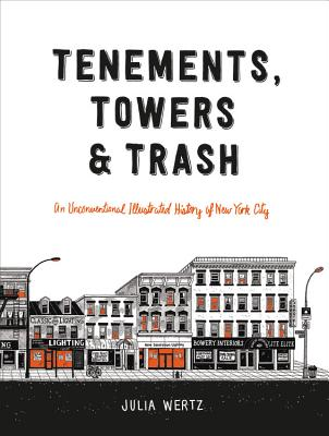 Tenements, Towers & Trash: An Unconventional Illustrated History of New York City Cover Image