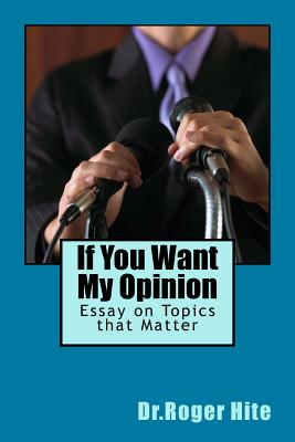 If You Want My Opinion: Essay on Topics that Matter Cover Image