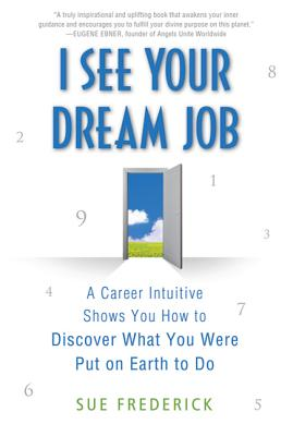 I See Your Dream Job: A Career Intuitive Shows You How to Discover What You Were Put on Earth to Do Cover Image