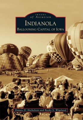 Indianola: Ballooning Capital of Iowa (Images of Aviation) Cover Image