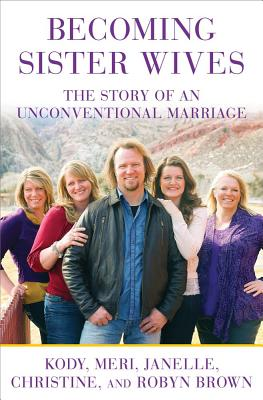 Becoming Sister Wives: The Story of an Unconventional Marriage Cover Image