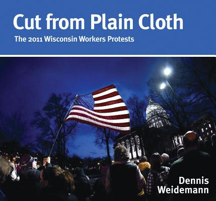 Cut from Plain Cloth: The 2011 Wisconsin Workers Protests Cover Image