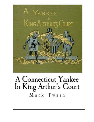 a review of a connecticut yankee in king arthurs court by mark twain 17 book reviews of a connecticut yankee in king arthurs courtby mark twain.