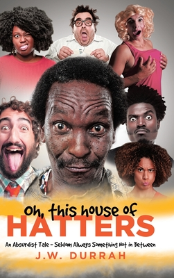 Oh, This House of Hatters: An Absurdist Tale - Seldom Always Something Not in Between Cover Image