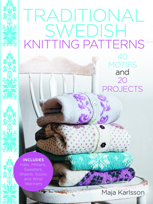 Traditional Swedish Knitting Patterns: 40 Motifs and 20 Projects for Knitters Cover Image