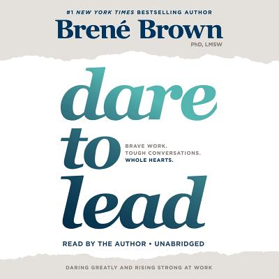 Dare to Lead: Brave Work. Tough Conversations. Whole Hearts. Cover Image