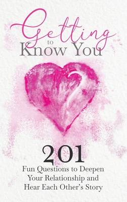 Getting to Know You: 201 Fun Questions to Deepen Your Relationship and Hear Each Other's Story Cover Image