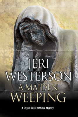 A Maiden Weeping (Crispin Guest Medieval Noir Mystery #8) Cover Image