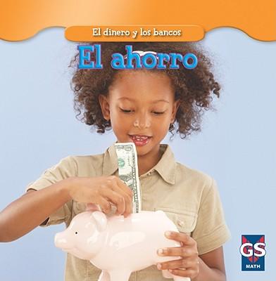 El Ahorro = Saving Money (Dinero y los Bancos) Cover Image