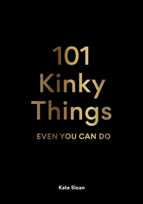 Cover for 101 Kinky Things Even You Can Do