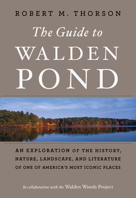 The Guide to Walden Pond: An Exploration of the History, Nature, Landscape, and Literature of One of America's Most Iconic Places Cover Image