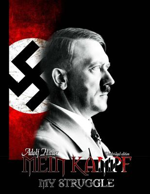 Mein Kampf - My Struggle: Unabridged edition of Hitlers original book - Four and a Half Years of Struggle against Lies, Stupidity, and Cowardice Cover Image