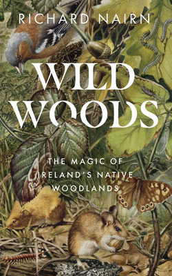 Wild Woods: The Magic of Ireland's Native Woodlands Cover Image