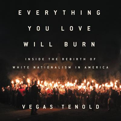 Everything You Love Will Burn Lib/E: Inside the Rebirth of White Nationalism in America Cover Image