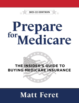 Prepare for Medicare: The Insider's Guide to Buying Medicare Insurance Cover Image