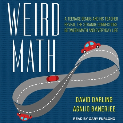 Weird Math: A Teenage Genius and His Teacher Reveal the Strange Connections Between Math and Everyday Life Cover Image