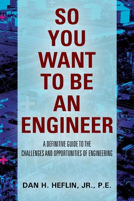 So You Want to Be an Engineer: A Definitive Guide to the Challenges and Opportunities of Engineering Cover Image