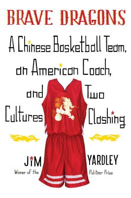 Brave Dragons: A Chinese Basketball Team, an American Coach, and Two Cultures Clashing Cover Image