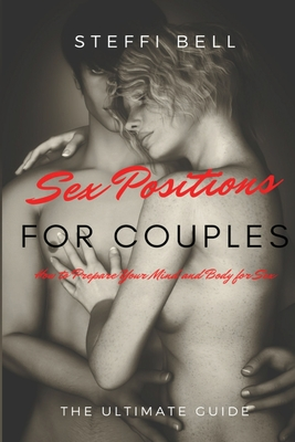 Sex Positions for Couples: How to Prepare Your Mind and Body for Sex - THE ULTIMATE GUIDE Cover Image
