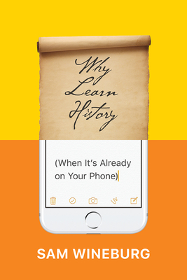 Why Learn History (When It's Already on Your Phone) Cover Image