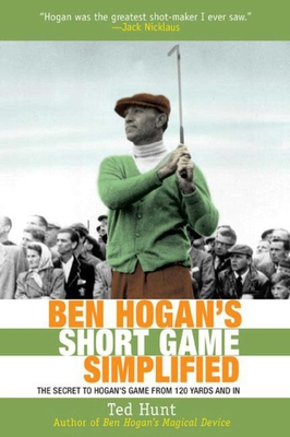 Ben Hogan's Short Game Simplified: The Secret to Hogan's Game from 120 Yards and In Cover Image