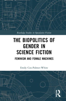 The Biopolitics of Gender in Science Fiction: Feminism and Female Machines Cover Image