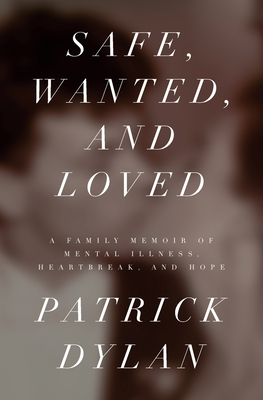Safe, Wanted, and Loved: A Family Memoir of Mental Illness, Heartbreak, and Hope Cover Image