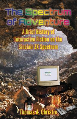 The Spectrum of Adventure: A Brief History of Interactive Fiction on the Sinclair ZX Spectrum Cover Image