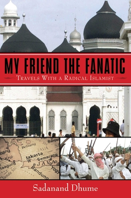 My Friend the Fanatic: Travels with a Radical Islamist Cover Image