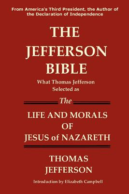 The Jefferson Bible What Thomas Jefferson Selected as the Life and Morals of Jesus of Nazareth Cover Image