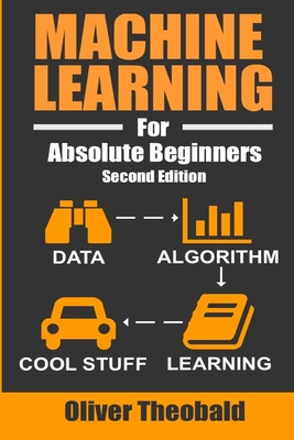 Machine Learning For Absolute Beginners: A Plain English Introduction Cover Image