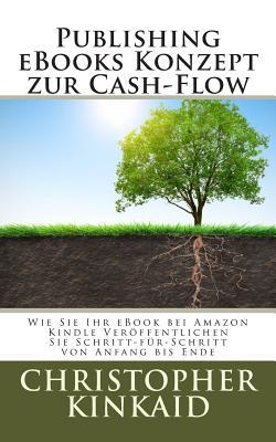 Publishing eBooks Konzept Zur Cash-Flow: Wie Sie Ihr eBook Bei Amazon Kindle Veroffentlichen Sie Schritt-Fur-Schritt Von Anfang Bis Ende Cover Image
