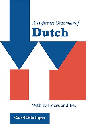 A Reference Grammar of Dutch: With Exercises and Key (Reference Grammars) Cover Image