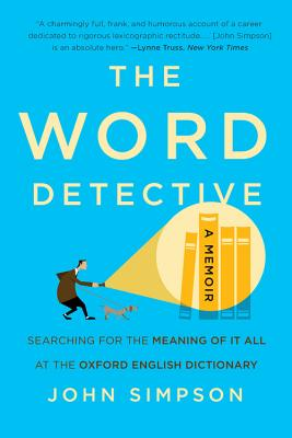The Word Detective: Searching for the Meaning of It All at the Oxford English Dictionary cover