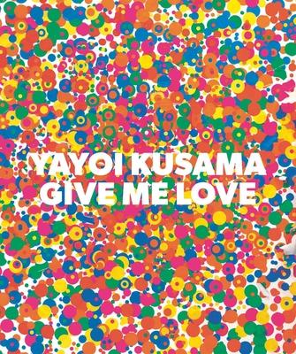 Yayoi Kusama: Give Me Love Cover Image