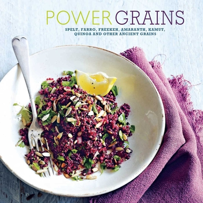 Power Grains: Spelt, farro, freekeh, amaranth, kamut, quinoa and other Ancient grains cover
